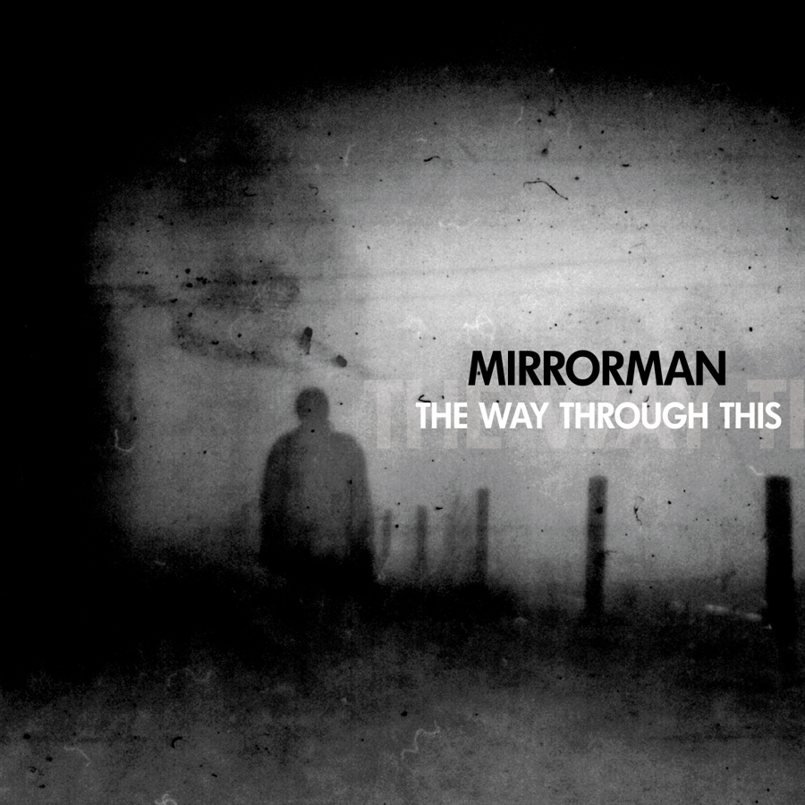 MIRRORMAN THE WAY THROUGH THIS